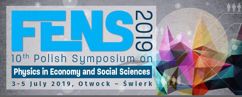10th Symposium - Conference: Physics in Economics and Social Sciences. 3-5 July 2019, NCBJ: Otwock - Świerk, Poland